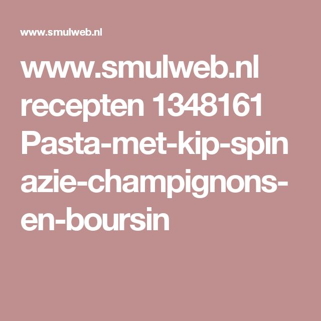 www.smulweb.nl recepten 1348161 Pasta-met-kip-spinazie-champignons-en-boursin
