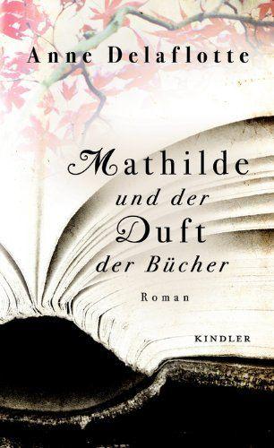 Mathilde und der Duft der Bücher von Anne Delaflotte, http://www.amazon.de/dp/3463405938/ref=cm_sw_r_pi_dp_LCo-rb02HJ8M6