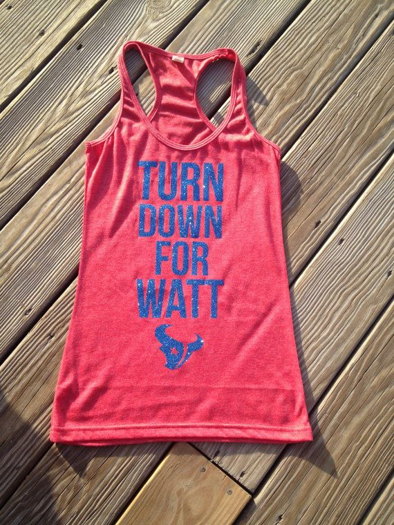 Texan Fans! Get this awesome Turn Down For Watt tank to rep our favorite defensive player! Mr. Justin James himself! Lets go Texans! Also