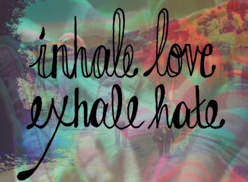 Inhale love: Tattoo Ideas, Life Quotes, Exhale Hate, Inspiration, Inhale Love Exhale, Deep Breath, Just Breathe, Inhale Exhale, Gypsy Quotes Tattoo
