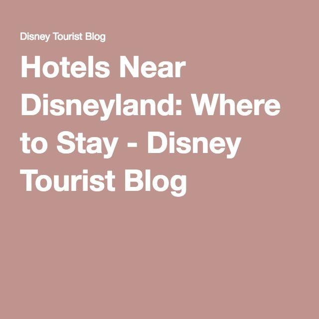 Hotels Near Disneyland: Where to Stay - Disney Tourist Blog