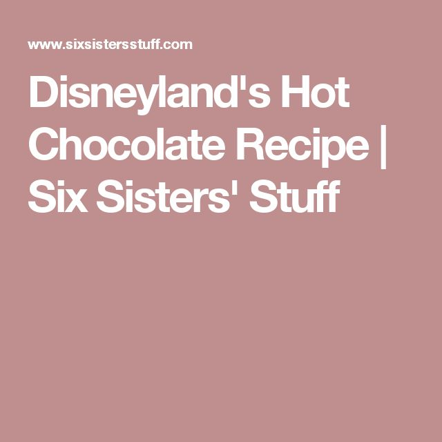 Disneyland's Hot Chocolate Recipe   Six Sisters' Stuff