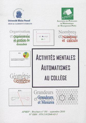 Activités mentales, automatismes au collège - IREM  http://cataloguescd.univ-poitiers.fr/masc/Integration/EXPLOITATION/statique/recherchesimple.asp?id=147685044