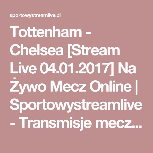 Tottenham - Chelsea [Stream Live 04.01.2017] Na Żywo Mecz Online   Sportowystreamlive - Transmisje meczów