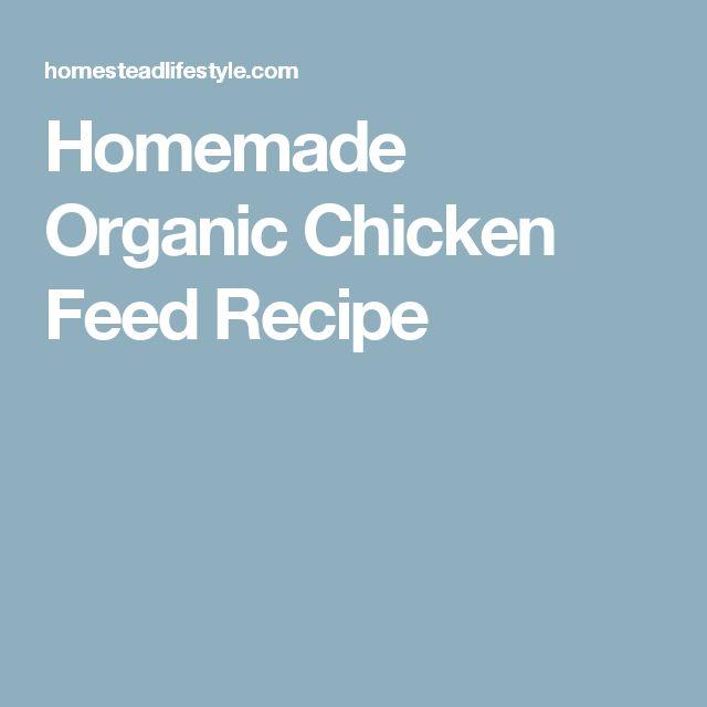 Homemade Organic Chicken Feed Recipe] Homemade Chicken Feed Recipe .