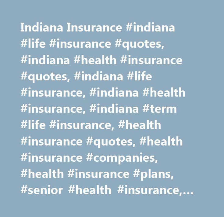 Indiana Insurance #indiana #life #insurance #quotes, #indiana #health #insurance #quotes, #indiana #life #insurance, #indiana #health #insurance, #indiana #term #life #insurance, #health #insurance #quotes, #health #insurance #companies, #health #insurance #plans, #senior #health #insurance, #indiana #term #life #insurance #quotes…