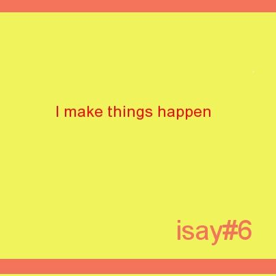 I make things happen #isay