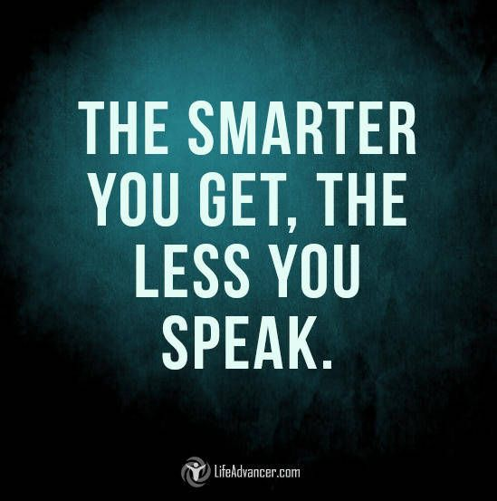 The Smarter you get the Less you Speak #quotes via @lifeadvancer - lifeadvancer.com