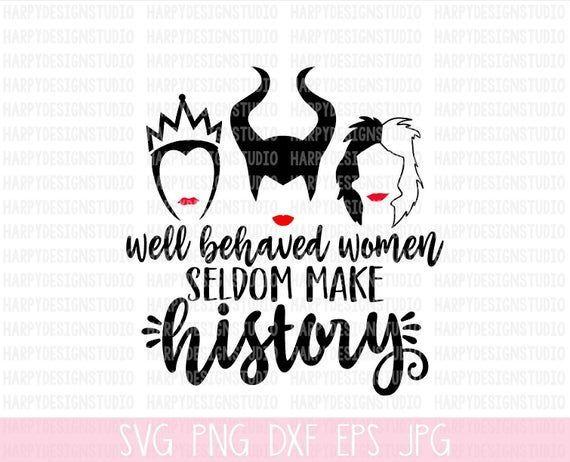 Well Behaved Women Seldom Make History Svg Disney Villains Svg Evil Queen Svg Maleficent Svg Cruella Svg Disney Villains Disney Villains Quotes Disney Logo