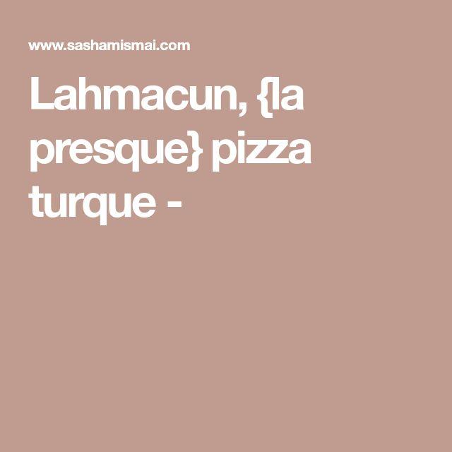 Lahmacun, {la presque} pizza turque -