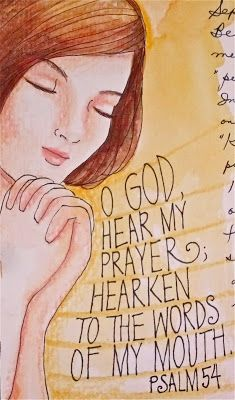 O God, hear my prayer; hearken to the words of my mouth.