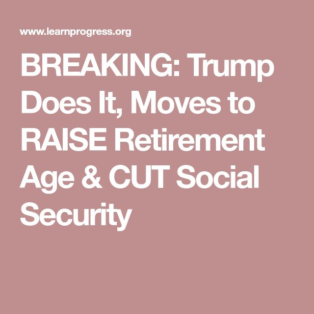 BREAKING: Trump Does It, Moves to RAISE Retirement Age & CUT Social Security