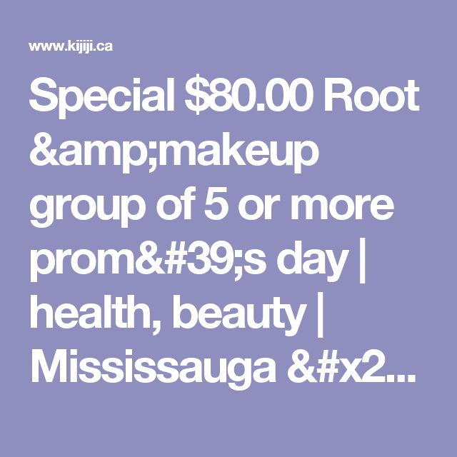 Special  $80.00 Root &makeup group of 5 or more prom's day | health, beauty | Mississauga / Peel Region | Kijiji