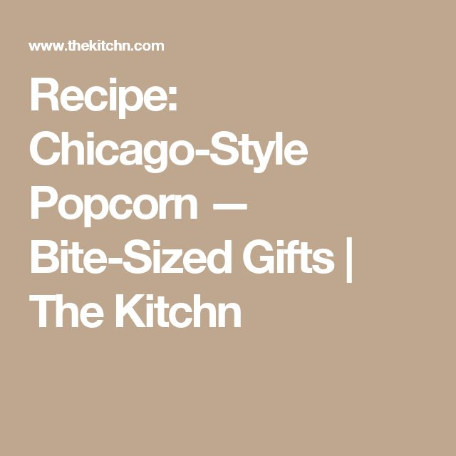 Recipe: Chicago-Style Popcorn — Bite-Sized Gifts | The Kitchn