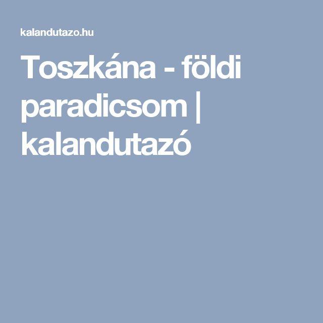 Toszkána - földi paradicsom | kalandutazó