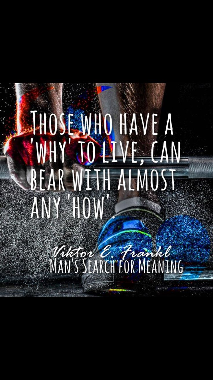 Those who have a 'why' to live, can bear almost any 'how' - Viktor Frankl