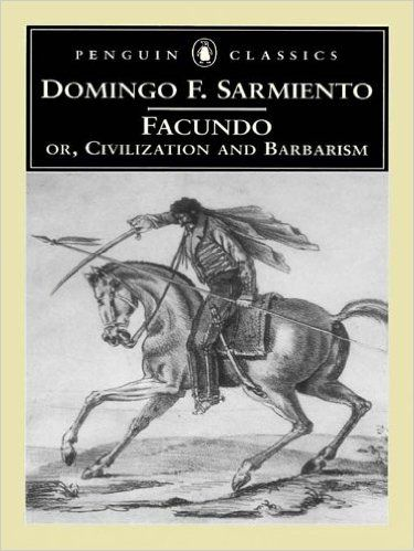 Domingo Sarmiento Facundo: Civilizacion o Barbarie