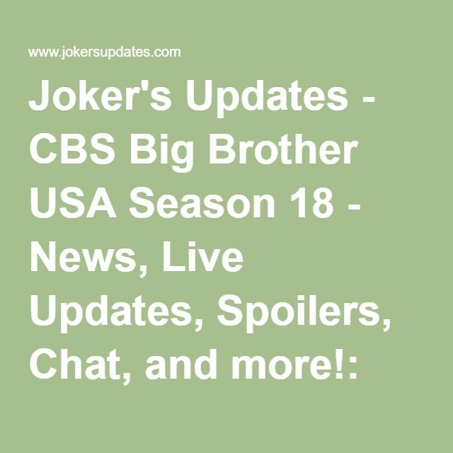 Joker's Updates - CBS Big Brother USA Season 18 - News, Live Updates, Spoilers, Chat, and more!: