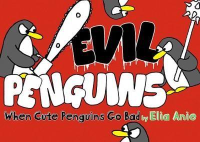 Evil Penguins : When Cute Penguins Go Bad