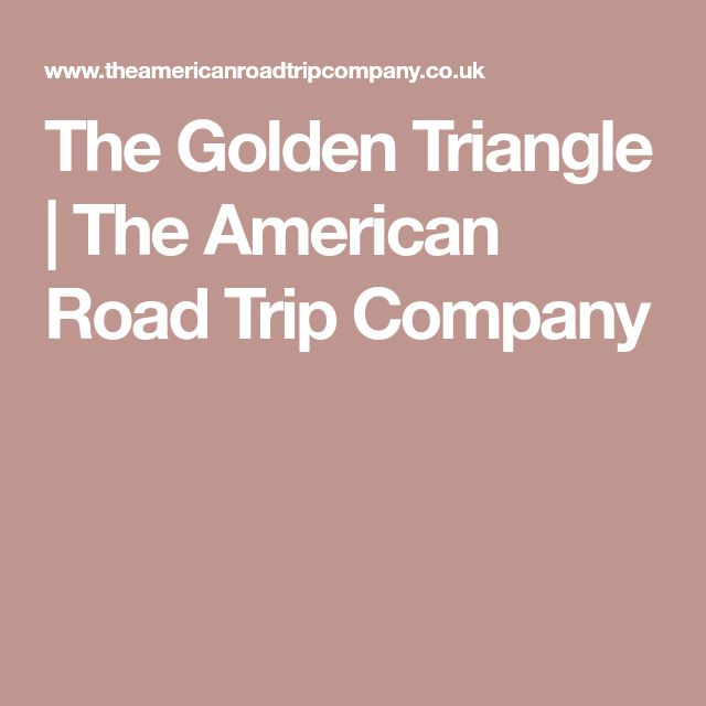 The Golden Triangle | The American Road Trip Company