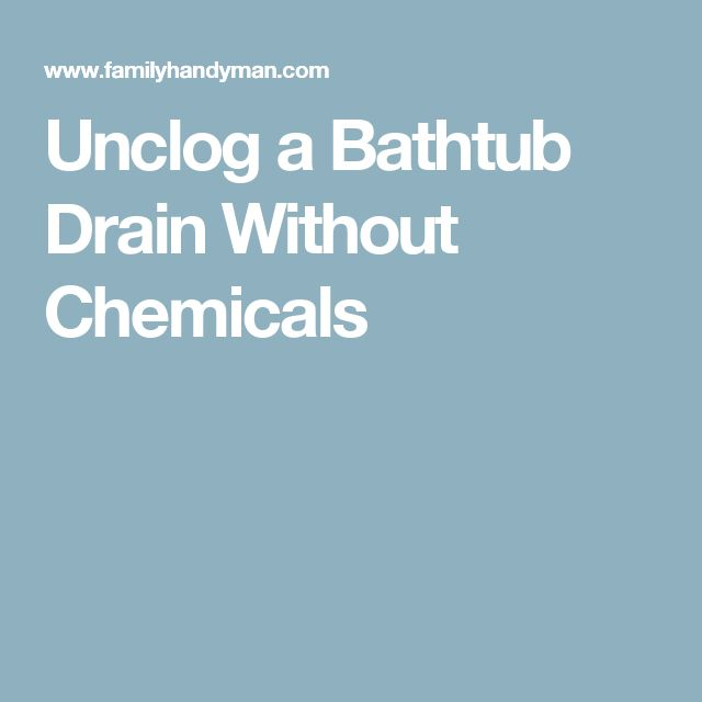 Unclog A Bathtub Drain Without Chemicals: Best 25+ Unclog Tub Drain Ideas On Pinterest