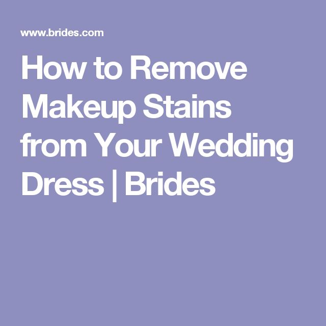How to Remove Makeup Stains from Your Wedding Dress | Brides