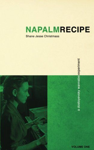 Napalm Recipe (Volume 1) by Shane Jesse Christmass https://www.amazon.com/dp/1540629333/ref=cm_sw_r_pi_dp_x_I5d2ybY1S8HJN