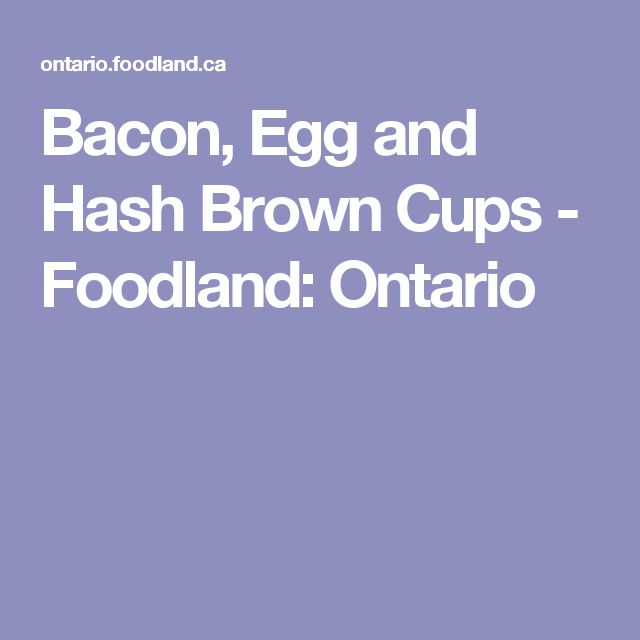 Bacon, Egg and Hash Brown Cups - Foodland: Ontario