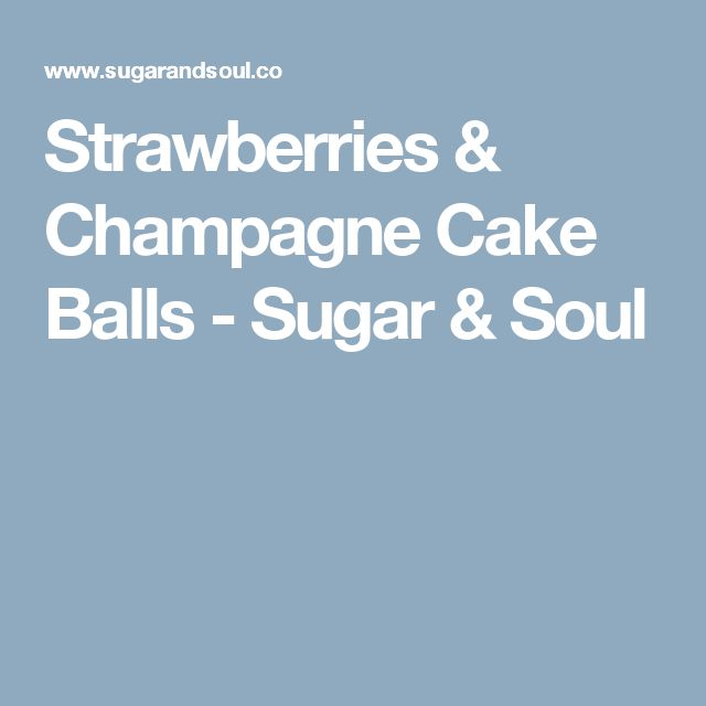 Strawberries & Champagne Cake Balls - Sugar & Soul