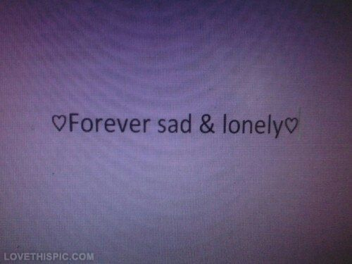 Forever sad and lonely quotes quote sad lonely sad quotes girl quotes quotes and sayings image quotes picture quotes