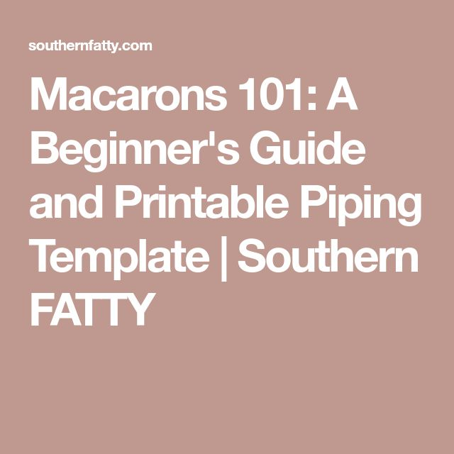 Macarons 101: A Beginner's Guide and Printable Piping Template | Southern FATTY