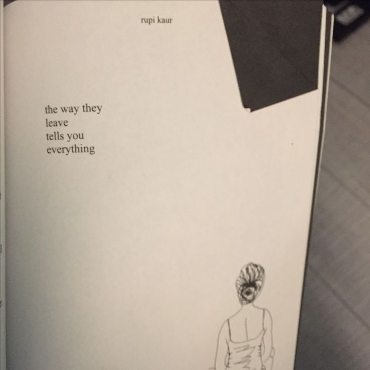 Rupi Kaur - the way they leave tells you everything. he left with dignity and grace and compassion and i cant think any less of him for that, he's the best guy i know