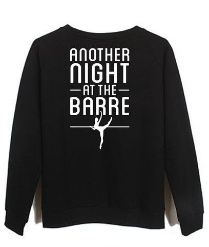 Another Night At The Barre sweatshirt  #sweatshirt #shirt #sweater #womenclothing #menclothing #unisexclothing #clothing #tops
