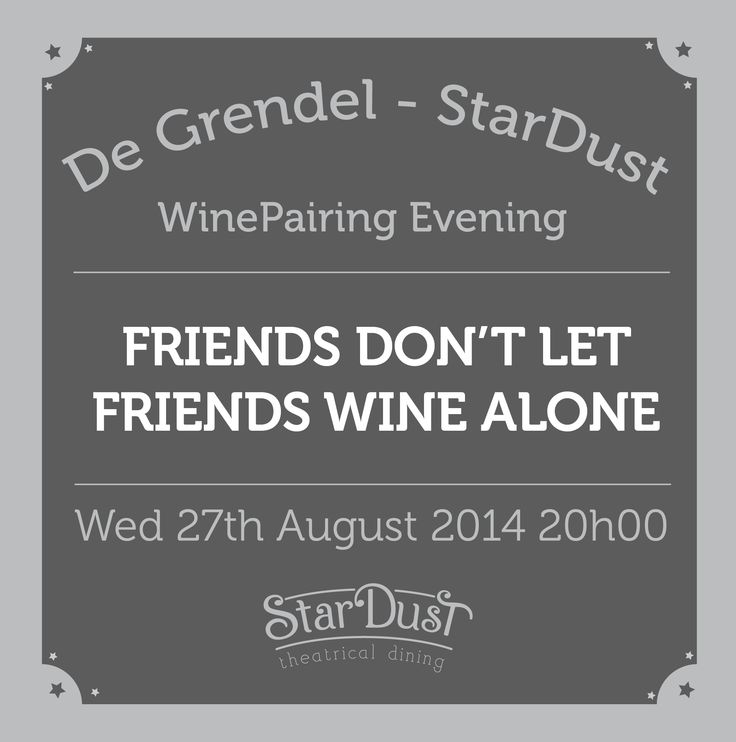 friends don't let friends drink alone.  stardust theatrical dining wine pairing evening. cape town south africa