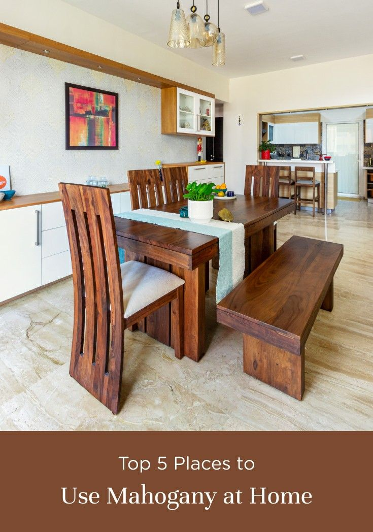 Where To Use Mahogany At Home Dining Room Decor Home Decor Hacks Indian Home Interior