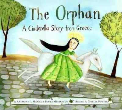 The orphan : a Cinderella story from Greece by Anthony L. Manna & Soula Mitakidou.  In this variation on the Cinderella story set in Greece, a girl mistreated by her stepmother and stepsisters manages to captivate the prince, with help from Mother Nature and her children.  WALSH JUVENILE  PZ8.M328 O7 2011
