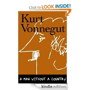 A Man Without a Country- as close as I will ever get to a conversation with Vonnegut