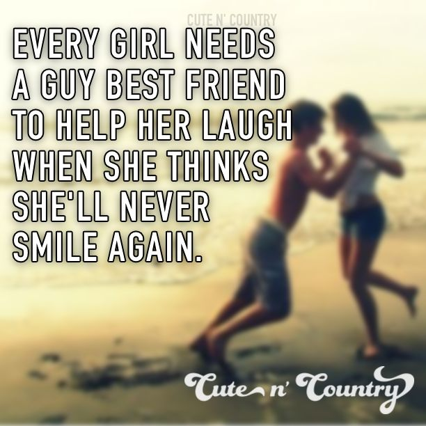 Every girl needs a guy best friend to remind her how to live, share a laugh with and remind her what it was like to be in love