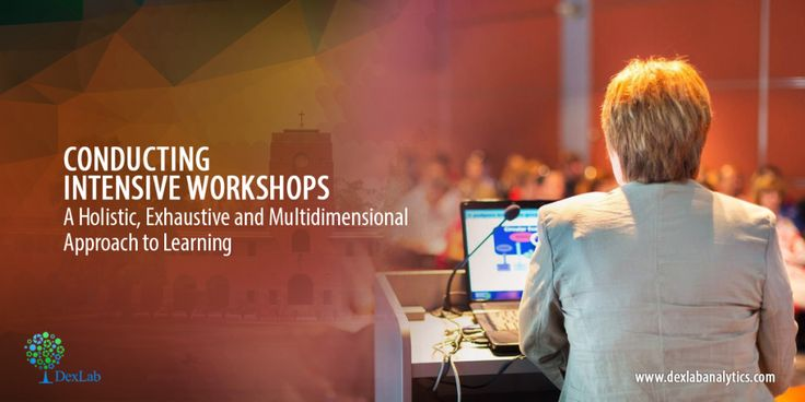 Conducting Intensive Workshops – A Holistic, Exhaustive and Multidimensional Approach to Learning