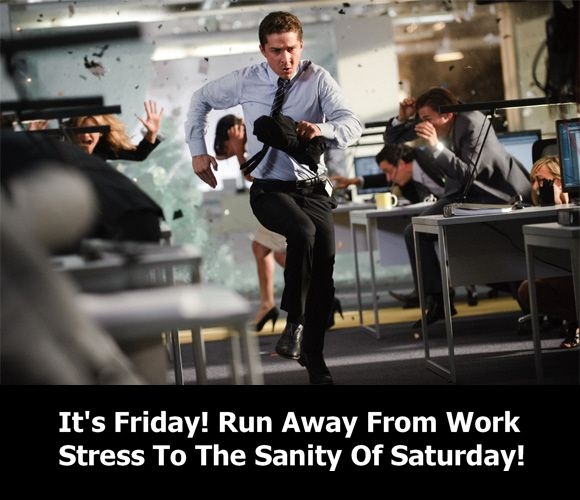 It's ‪Friday! Run Away From ‪Work‬ ‪Stress‬ To The Sanity Of ‪Saturday‬! #Friday #Saturday #FridayMotivation #Stress #Work #Office