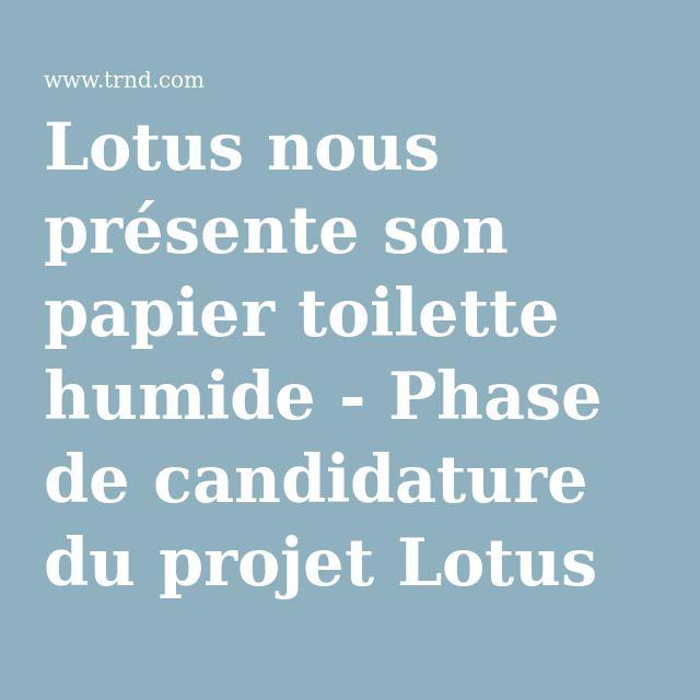 Lotus nous présente son papier toilette humide - Phase de candidature du projet Lotus