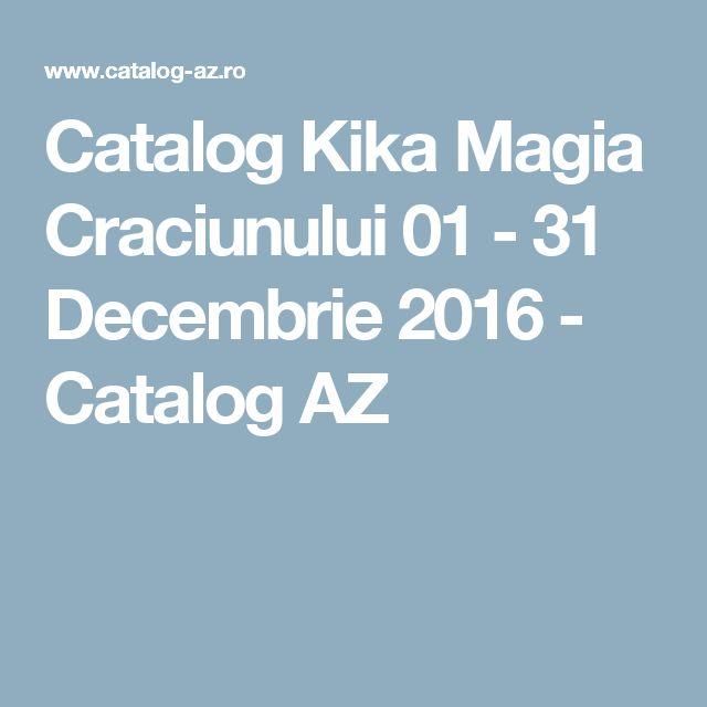 Catalog Kika Magia Craciunului 01 - 31 Decembrie 2016 - Catalog AZ