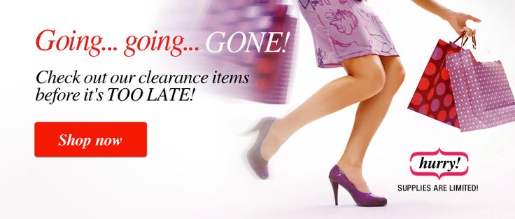 Check out our clearance items  before it's TOO LATE!