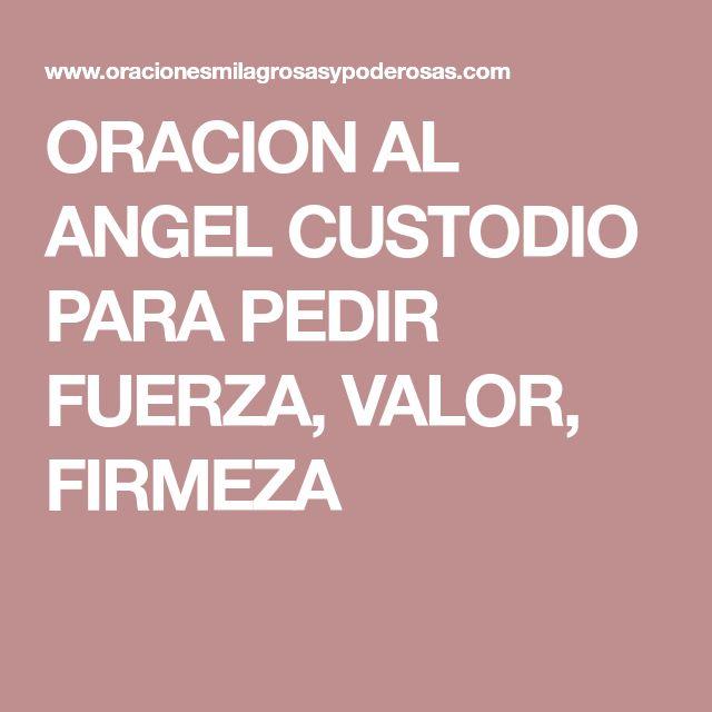 ORACION AL ANGEL CUSTODIO PARA PEDIR FUERZA, VALOR, FIRMEZA