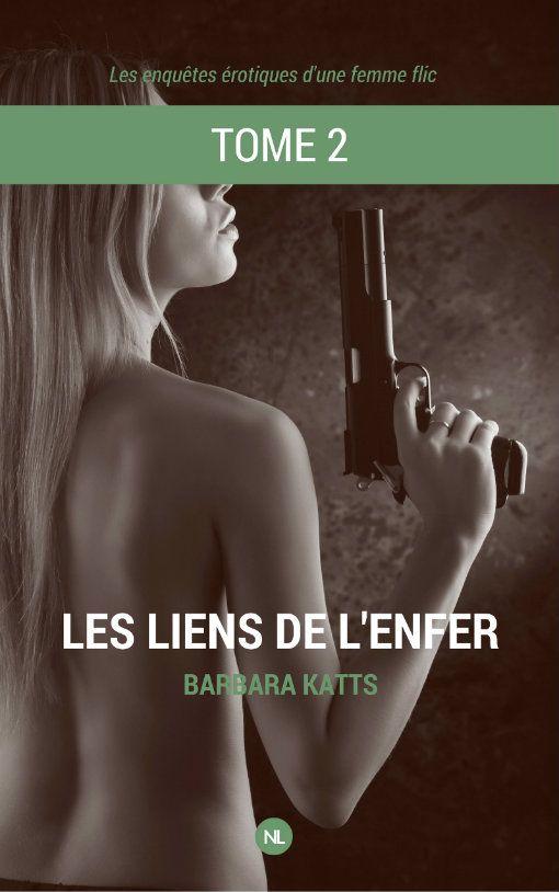 Les enquêtes érotiques d'une femme flic, tome 2 - Les liens de l'enfer de Barbara Katts