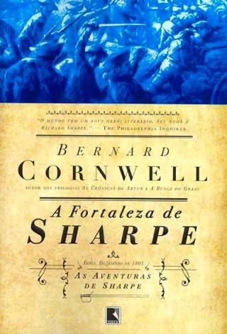 A Fortaleza de Sharpe (Bernard Cornwell)  As Aventuras de um Soldado nas Guerras Napoleônicas #3  http://blablablaaleatorio.com/2013/03/26/a-fuga-de-sharpe-bernard-cornwell/