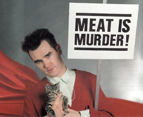 Morrissey is one of the first public figures I ever heard equating meat to murder.