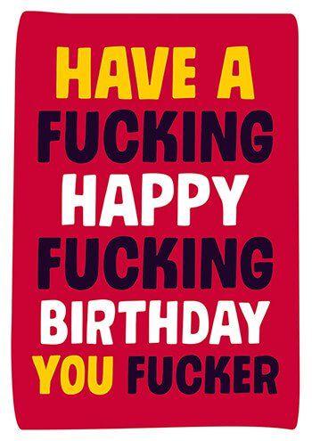 Have a Fucking Happy Fucking Birthday You Fucker Rude Birthday Card