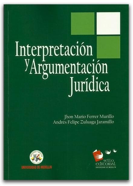 Interpretación y argumentación jurídica -Universidad de Medellín  Meta description      http://www.librosyeditores.com/tiendalemoine/2850-interpretacion-y-argumentacion-juridica.html    Editores y distribuidores