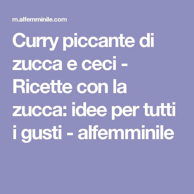 Curry piccante di zucca e ceci - Ricette con la zucca: idee per tutti i gusti - alfemminile